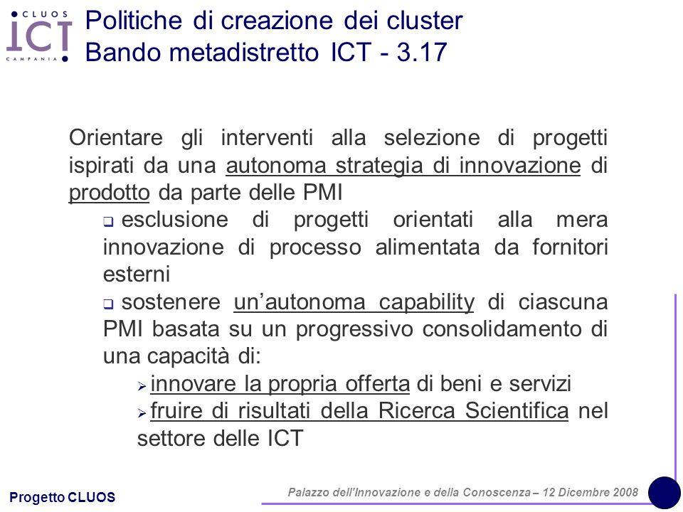 Progetto CLUOS Palazzo dell'Innovazione e della Conoscenza – 12 Dicembre 2008 Politiche di creazione dei cluster Bando metadistretto ICT - 3.17 Orient