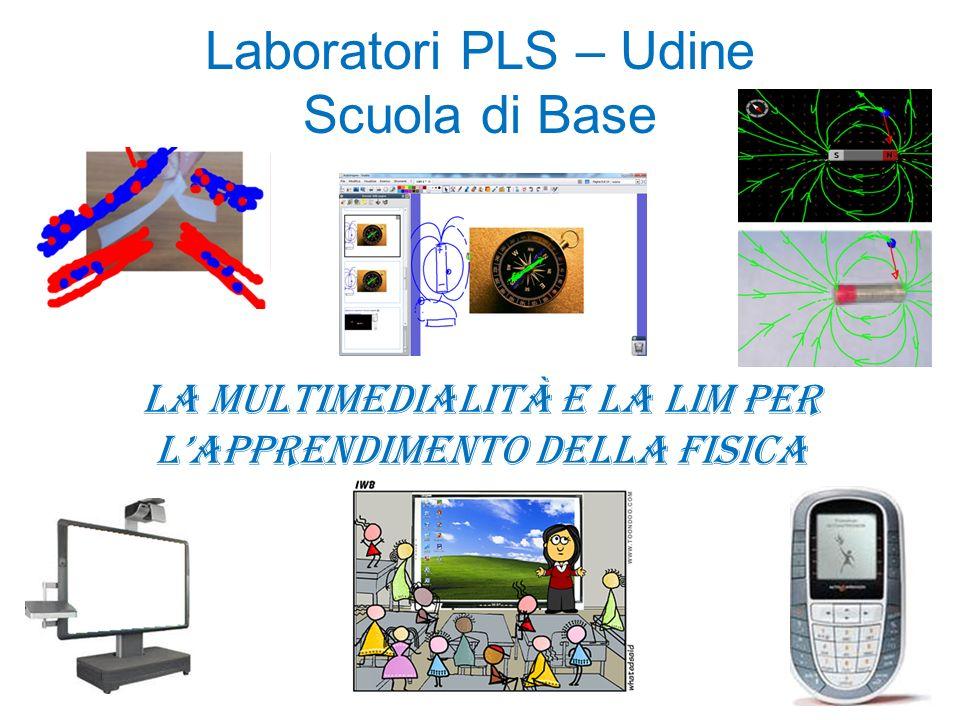 Laboratori PLS – Udine Scuola di Base La multimedialità e la lim per lapprendimento della fisica
