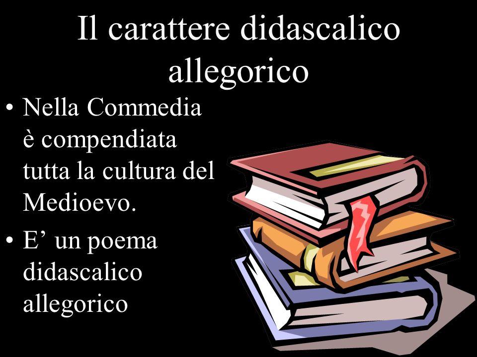 Il carattere didascalico allegorico Nella Commedia è compendiata tutta la cultura del Medioevo. E un poema didascalico allegorico