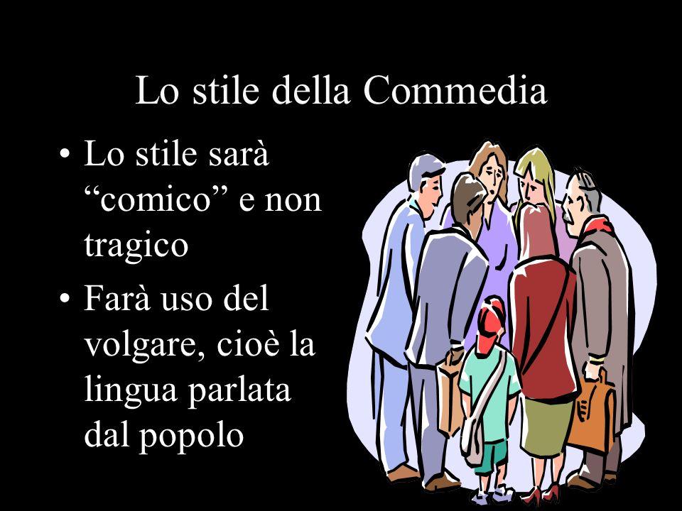 Lo stile della Commedia Lo stile sarà comico e non tragico Farà uso del volgare, cioè la lingua parlata dal popolo