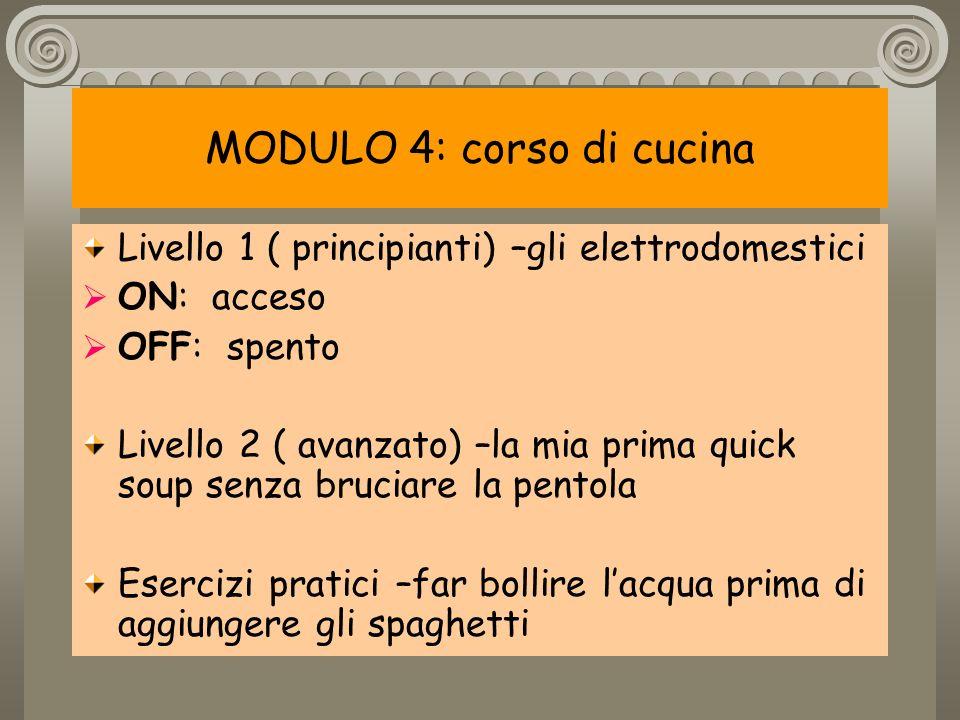 MODULO 4: corso di cucina Livello 1 ( principianti) –gli elettrodomestici ON: acceso OFF: spento Livello 2 ( avanzato) –la mia prima quick soup senza