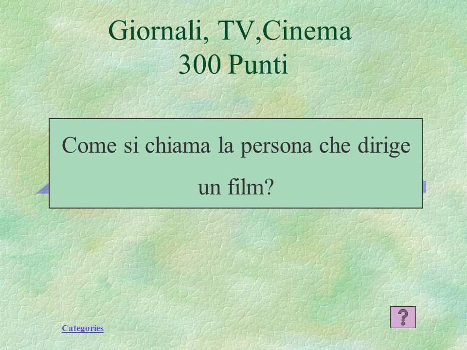 Categories Giornali, TV,Cinema 300 Punti Come si chiama la persona che dirige un film?