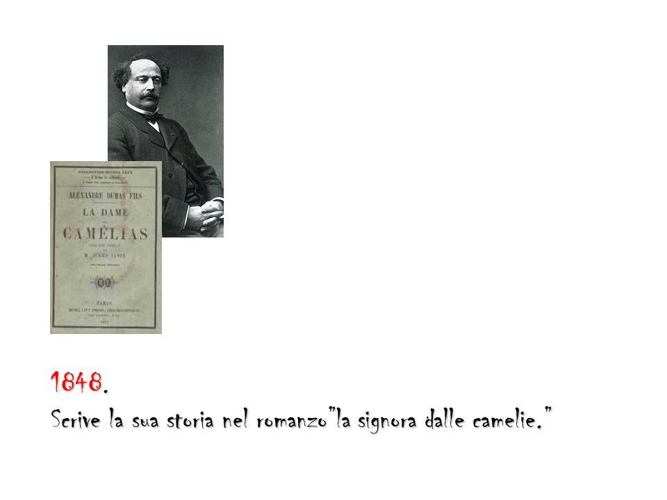 1848. Scrive la sua storia nel romanzola signora dalle camelie.