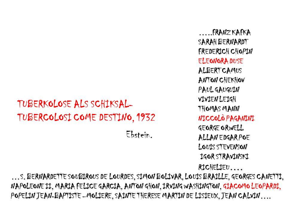 TUBERKOLOSE ALS SCHIKSAL- TUBERCOLOSI COME DESTINO, 1932 …..FRANZ KAFKA SARAH BERNARDT FREDERICH CHOPIN ELEONORA DUSE ALBERT CAMUS ANTON CHEKHOV PAUL