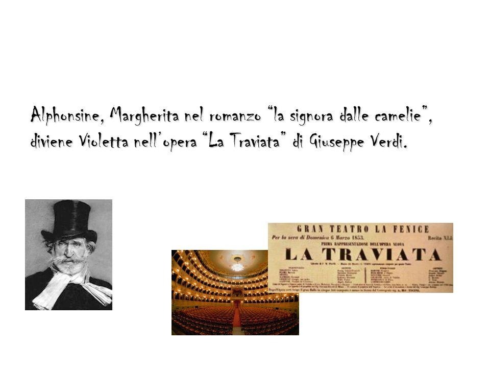 Alphonsine, Margherita nel romanzo la signora dalle camelie, diviene Violetta nellopera La Traviata di Giuseppe Verdi.