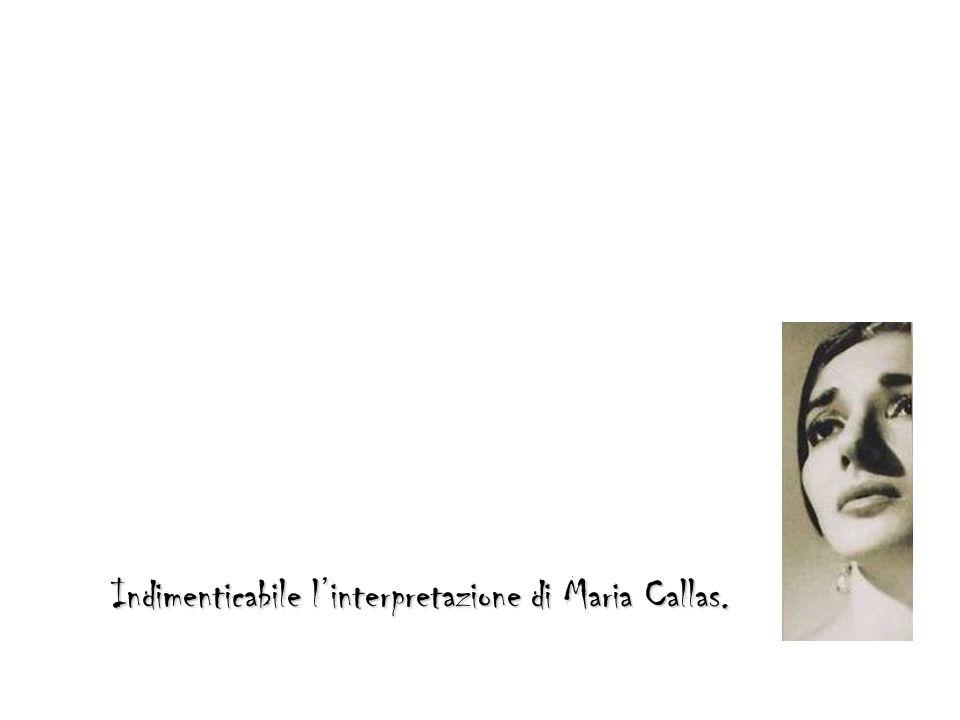 Indimenticabile linterpretazione di Maria Callas.