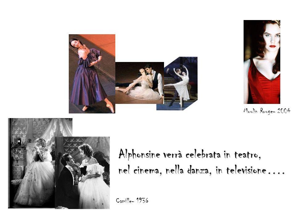 Alphonsine verrà celebrata in teatro, nel cinema, nella danza, in televisione…. Camille- 1936 Moulin Rouge- 2004