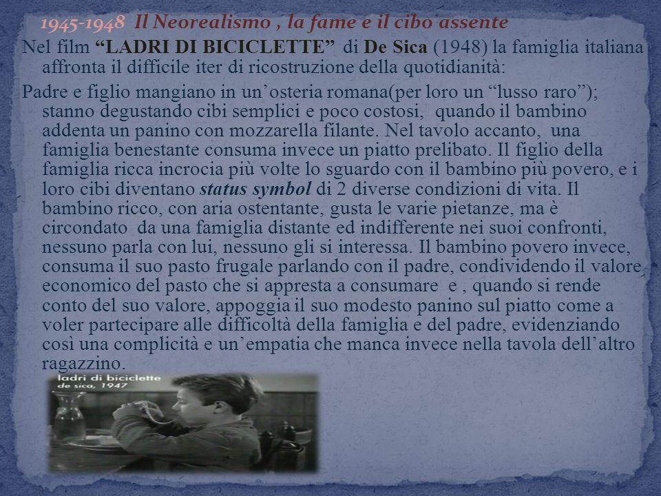 1945-1948 Il Neorealismo, la fame e il cibo assente Nel film LADRI DI BICICLETTE di De Sica (1948) la famiglia italiana affronta il difficile iter di