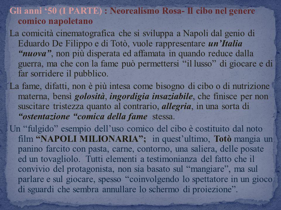 Gli anni 50 (I PARTE) : Neorealismo Rosa- Il cibo nel genere comico napoletano La comicità cinematografica che si sviluppa a Napoli dal genio di Eduar