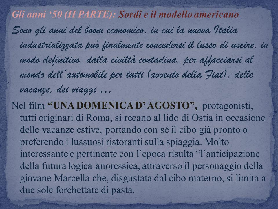 Gli anni 50 (II PARTE): Sordi e il modello americano Sono gli anni del boom economico, in cui la nuova Italia industrializzata può finalmente conceder