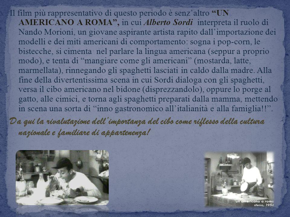 Il film più rappresentativo di questo periodo è senzaltro UN AMERICANO A ROMA, in cui Alberto Sordi interpreta il ruolo di Nando Morioni, un giovane a