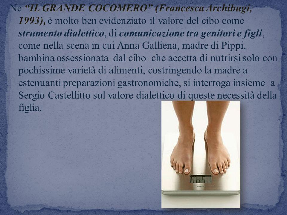 Ne IL GRANDE COCOMERO (Francesca Archibugi, 1993), è molto ben evidenziato il valore del cibo come strumento dialettico, di comunicazione tra genitori