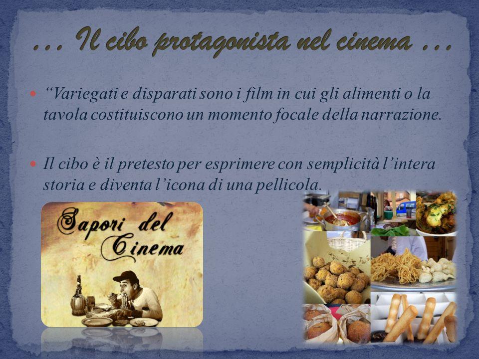 Variegati e disparati sono i film in cui gli alimenti o la tavola costituiscono un momento focale della narrazione. Il cibo è il pretesto per esprimer