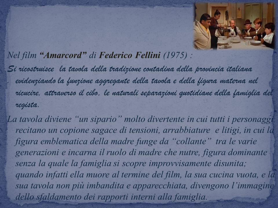 Nel film Amarcord di Federico Fellini (1975) : Si ricostruisce la tavola della tradizione contadina della provincia italiana evidenziando la funzione