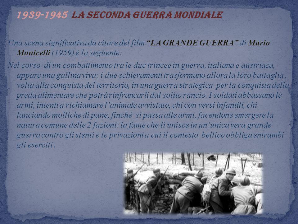 1939-1945 La seconda guerra mondiale Una scena significativa da citare del film LA GRANDE GUERRA di Mario Monicelli (1959) è la seguente: Nel corso di