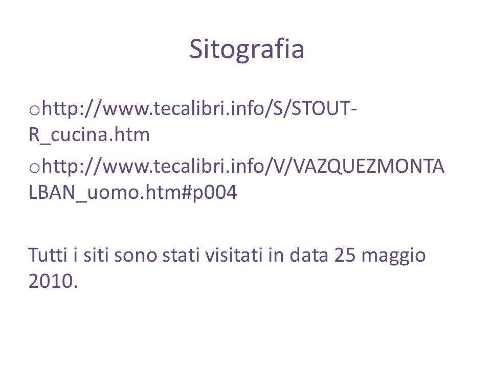 Sitografia o http://www.tecalibri.info/S/STOUT- R_cucina.htm o http://www.tecalibri.info/V/VAZQUEZMONTA LBAN_uomo.htm#p004 Tutti i siti sono stati vis