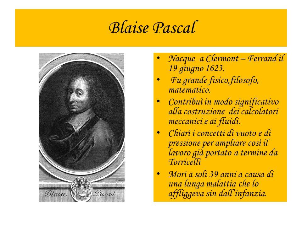 Blaise Pascal Nacque a Clermont – Ferrand il 19 giugno 1623. Fu grande fisico,filosofo, matematico. Contribuì in modo significativo alla costruzione d