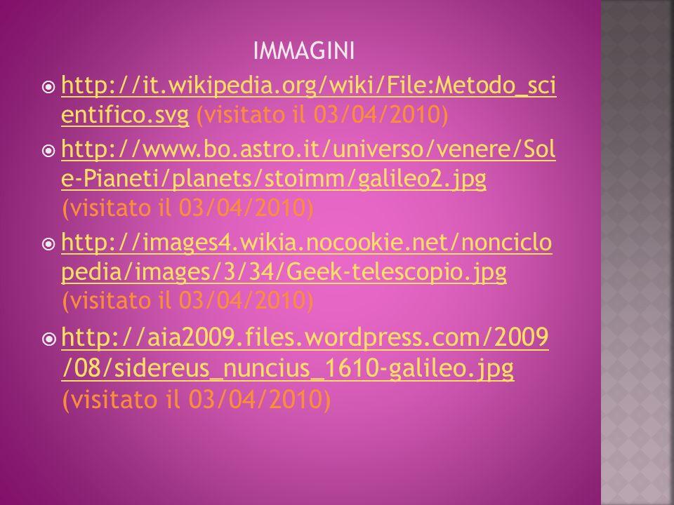 IMMAGINI http://it.wikipedia.org/wiki/File:Metodo_sci entifico.svg (visitato il 03/04/2010) http://it.wikipedia.org/wiki/File:Metodo_sci entifico.svg