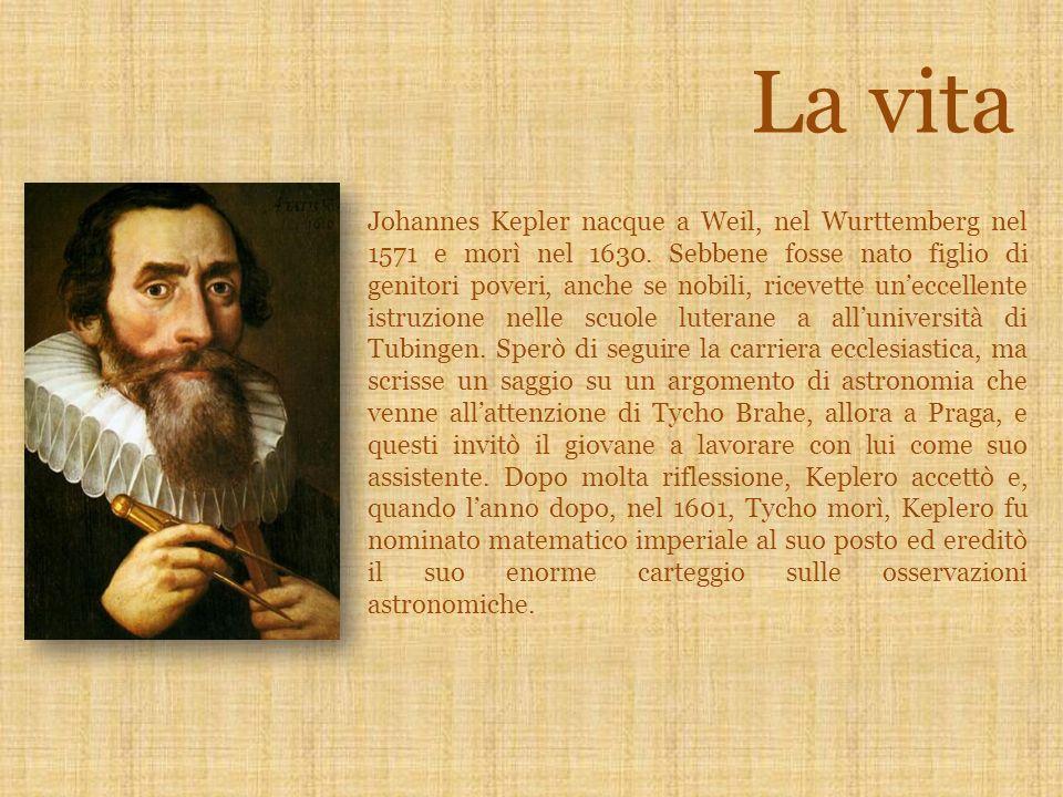 Johannes Kepler nacque a Weil, nel Wurttemberg nel 1571 e morì nel 1630. Sebbene fosse nato figlio di genitori poveri, anche se nobili, ricevette unec