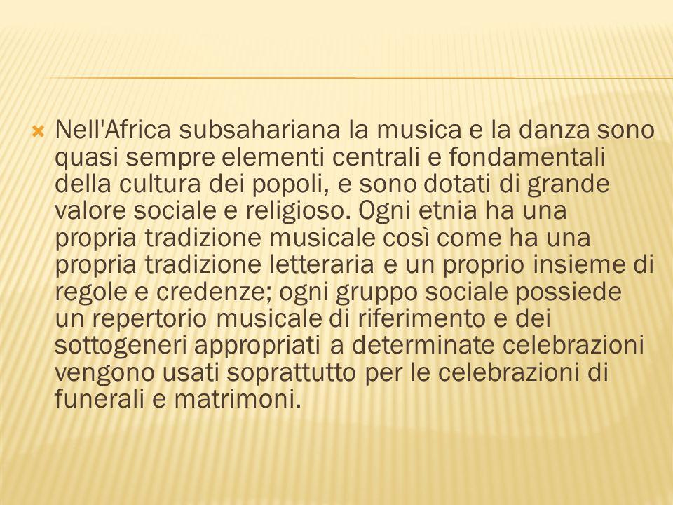 Nell'Africa subsahariana la musica e la danza sono quasi sempre elementi centrali e fondamentali della cultura dei popoli, e sono dotati di grande val