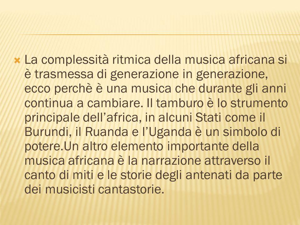 La complessità ritmica della musica africana si è trasmessa di generazione in generazione, ecco perchè è una musica che durante gli anni continua a ca