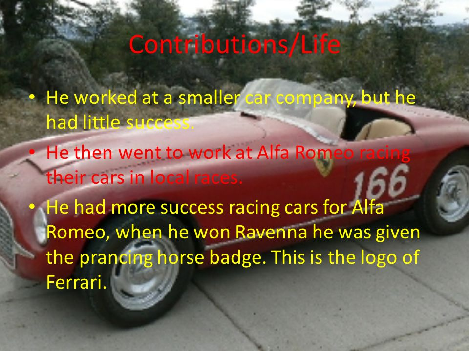 Contributions/Life He worked at a smaller car company, but he had little success.