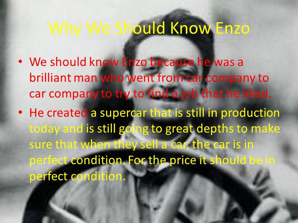Why I Chose Him The reason why I chose Enzo was because I love cars.