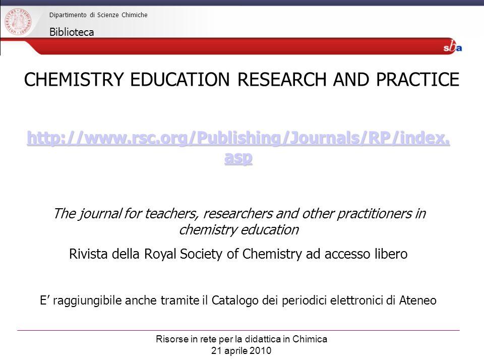 Risorse in rete per la didattica in Chimica 21 aprile 2010 Dipartimento di Scienze Chimiche Biblioteca http://www.rsc.org/Publishing/Journals/RP/index.