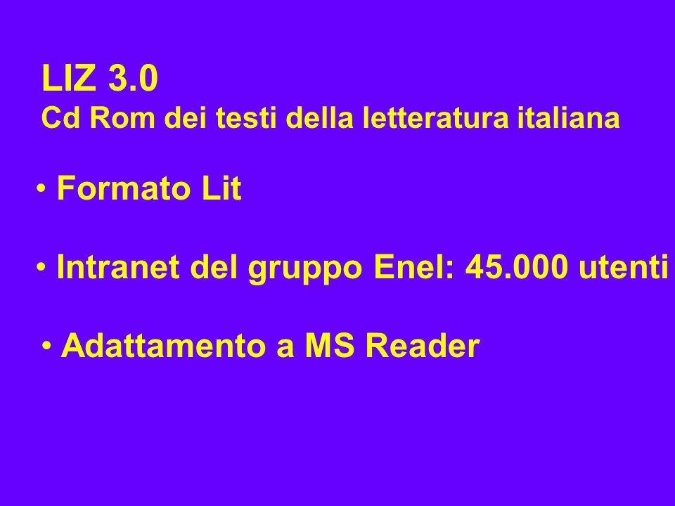 LIZ 3.0 Cd Rom dei testi della letteratura italiana Formato Lit Intranet del gruppo Enel: 45.000 utenti Adattamento a MS Reader
