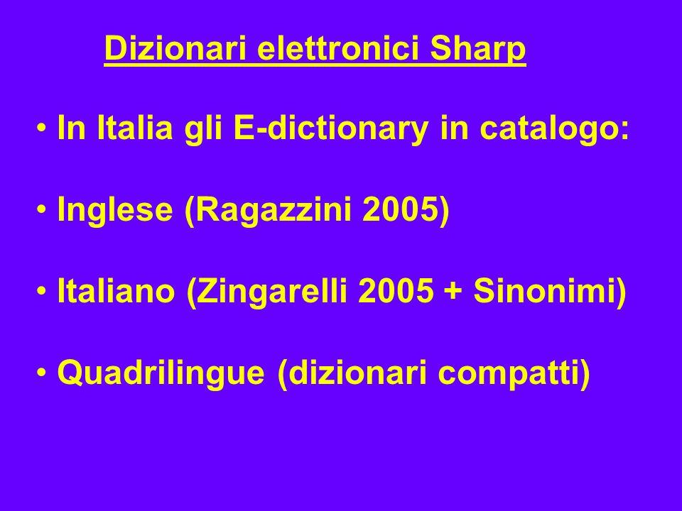 Dizionari elettronici Sharp In Italia gli E-dictionary in catalogo: Inglese (Ragazzini 2005) Italiano (Zingarelli 2005 + Sinonimi) Quadrilingue (dizio