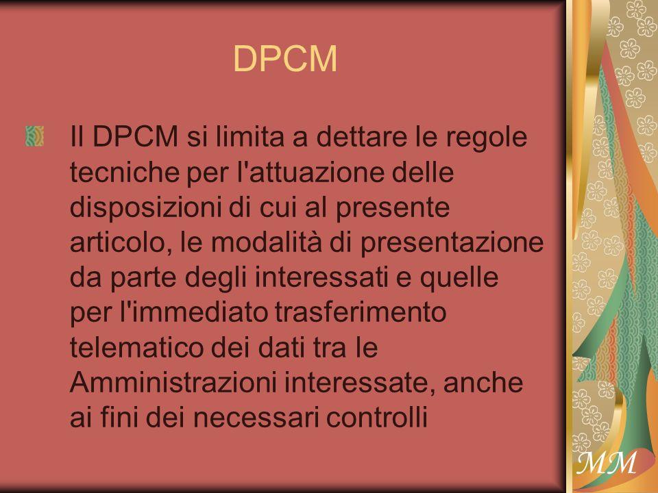 MM DPCM Il DPCM si limita a dettare le regole tecniche per l attuazione delle disposizioni di cui al presente articolo, le modalità di presentazione da parte degli interessati e quelle per l immediato trasferimento telematico dei dati tra le Amministrazioni interessate, anche ai fini dei necessari controlli
