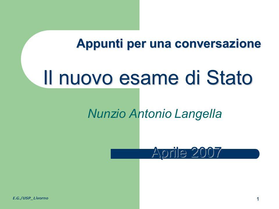 E.G./USP_Livorno 1 Il nuovo esame di Stato Appunti per una conversazione Nunzio Antonio Langella Aprile 2007
