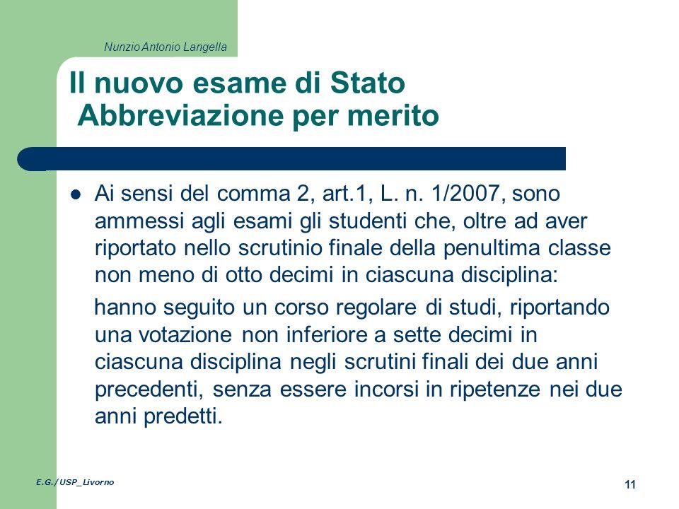 E.G./USP_Livorno 11 Nunzio Antonio Langella Il nuovo esame di Stato Abbreviazione per merito Ai sensi del comma 2, art.1, L.