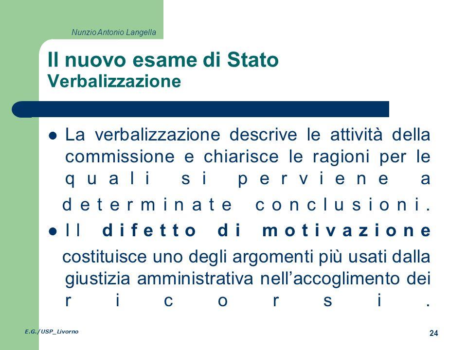 E.G./USP_Livorno 24 Nunzio Antonio Langella Il nuovo esame di Stato Verbalizzazione La verbalizzazione descrive le attività della commissione e chiarisce le ragioni per le quali si perviene a determinate conclusioni.