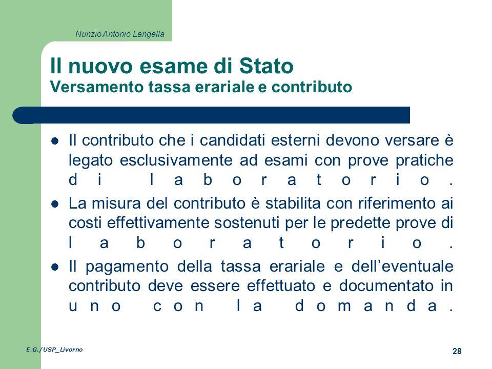 E.G./USP_Livorno 28 Nunzio Antonio Langella Il nuovo esame di Stato Versamento tassa erariale e contributo Il contributo che i candidati esterni devono versare è legato esclusivamente ad esami con prove pratiche di laboratorio.