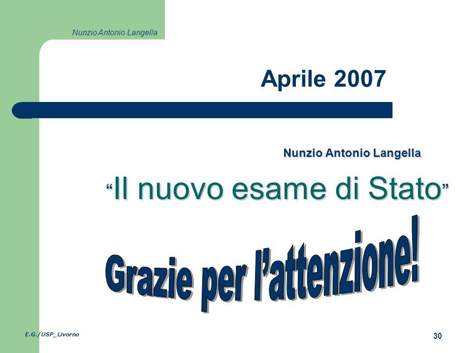 E.G./USP_Livorno 30 Nunzio Antonio Langella Il nuovo esame di Stato Il nuovo esame di Stato Nunzio Antonio Langella Aprile 2007