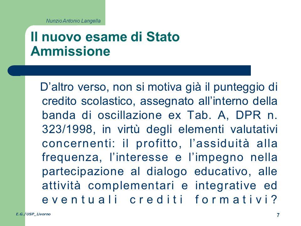 E.G./USP_Livorno 7 Nunzio Antonio Langella Il nuovo esame di Stato Ammissione Daltro verso, non si motiva già il punteggio di credito scolastico, assegnato allinterno della banda di oscillazione ex Tab.