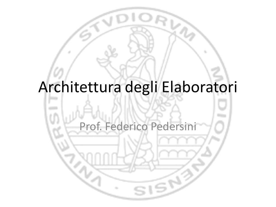 Architettura degli Elaboratori Prof. Federico Pedersini