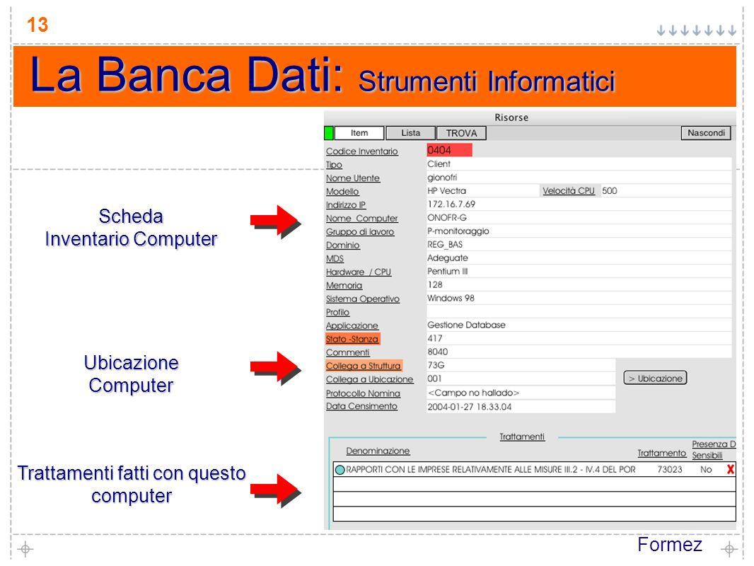 Formez 13 La Banca Dati: Strumenti Informatici Scheda Inventario Computer Trattamenti fatti con questo computer UbicazioneComputer
