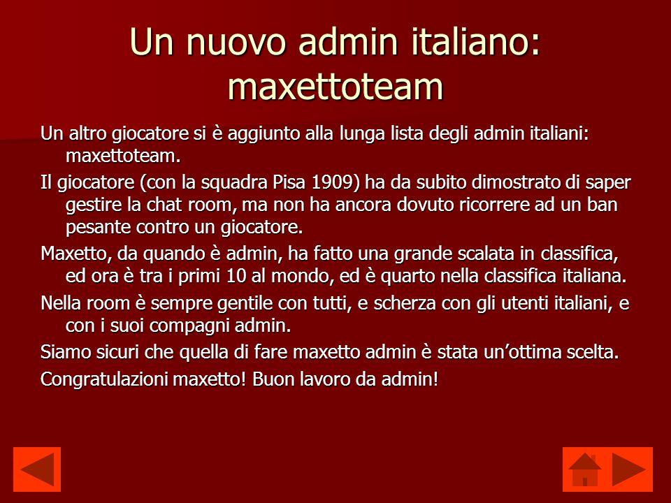 Un nuovo admin italiano: maxettoteam Un altro giocatore si è aggiunto alla lunga lista degli admin italiani: maxettoteam.