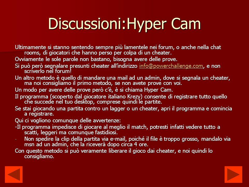 Discussioni:Hyper Cam Ultimamente si stanno sentendo sempre più lamentele nei forum, o anche nella chat rooms, di giocatori che hanno perso per colpa di un cheater.