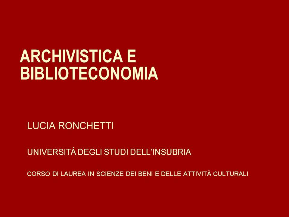 ARCHIVISTICA E BIBLIOTECONOMIA LUCIA RONCHETTI UNIVERSITÀ DEGLI STUDI DELLINSUBRIA CORSO DI LAUREA IN SCIENZE DEI BENI E DELLE ATTIVITÀ CULTURALI