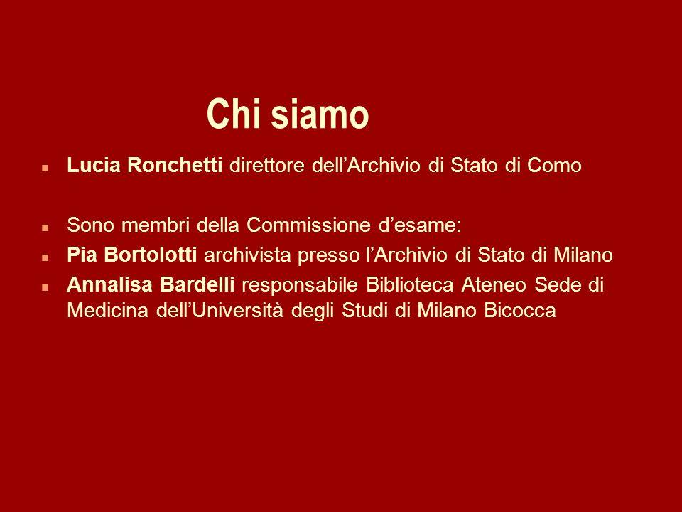 Chi siamo n Lucia Ronchetti direttore dellArchivio di Stato di Como n Sono membri della Commissione desame: n Pia Bortolotti archivista presso lArchiv
