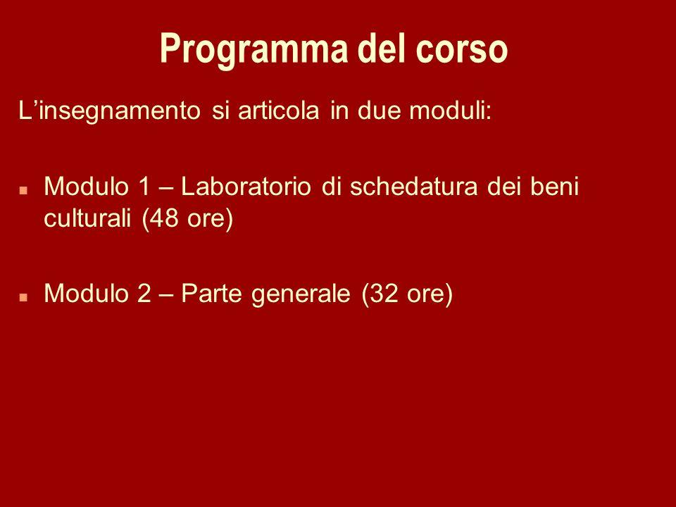 Programma del corso Linsegnamento si articola in due moduli: n Modulo 1 – Laboratorio di schedatura dei beni culturali (48 ore) n Modulo 2 – Parte gen