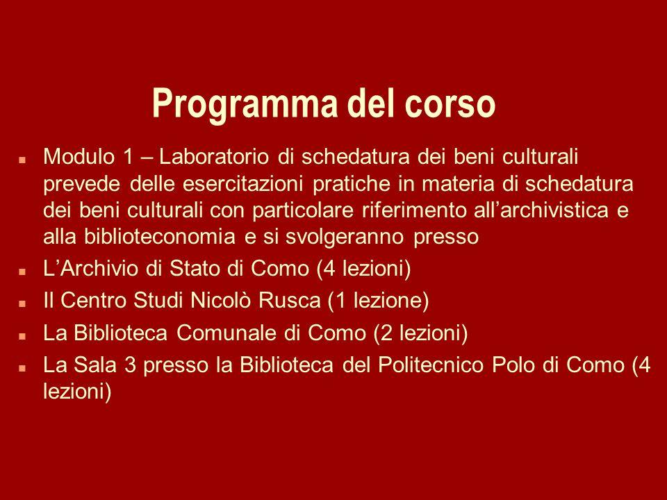 Programma del corso n Modulo 1 – Laboratorio di schedatura dei beni culturali prevede delle esercitazioni pratiche in materia di schedatura dei beni c
