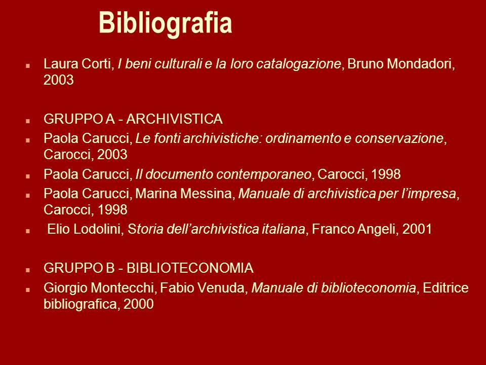 Bibliografia n Laura Corti, I beni culturali e la loro catalogazione, Bruno Mondadori, 2003 n GRUPPO A - ARCHIVISTICA n Paola Carucci, Le fonti archiv