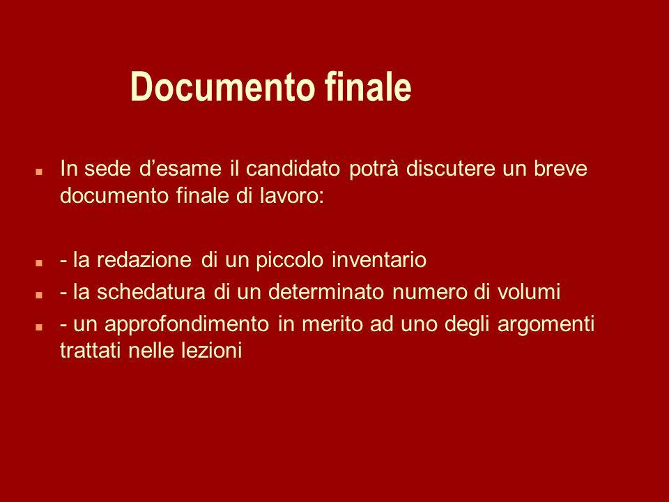 Documento finale n In sede desame il candidato potrà discutere un breve documento finale di lavoro: n - la redazione di un piccolo inventario n - la s