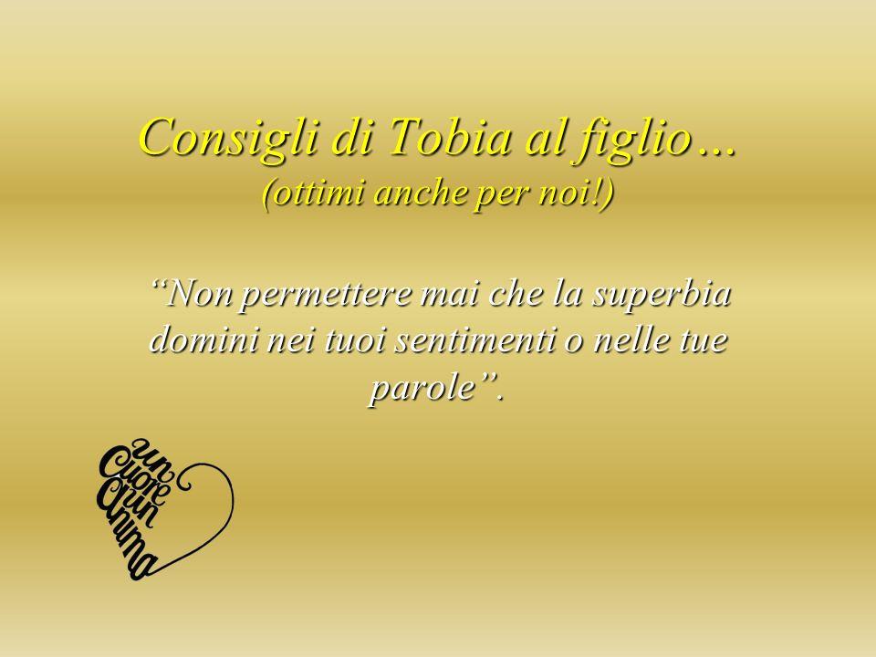 Consigli di Tobia al figlio… (ottimi anche per noi!) Se uno avrà fatto per te del lavoro dagli subito la mercede.
