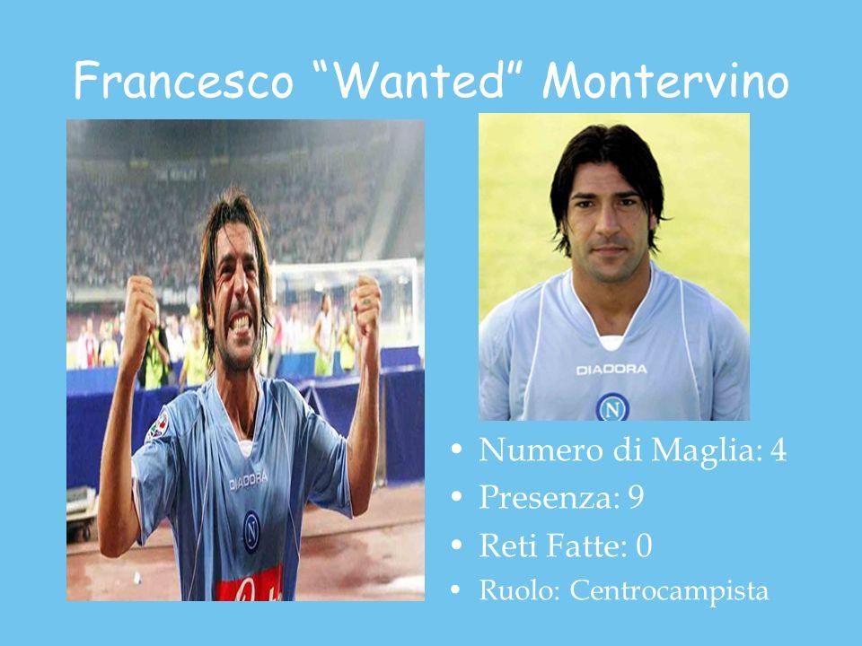 Francesco Wanted Montervino Numero di Maglia: 4 Presenza: 9 Reti Fatte: 0 Ruolo: Centrocampista