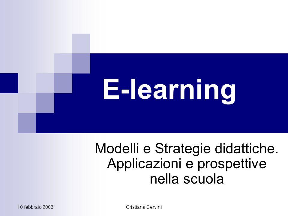 10 febbraio 2006Cristiana Cervini E-learning Modelli e Strategie didattiche.